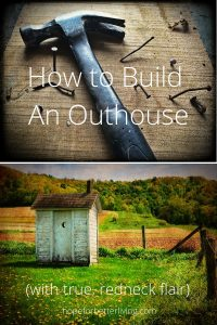 Building an outhouse is easy. And if you build with redneck flair, it only gets easier!