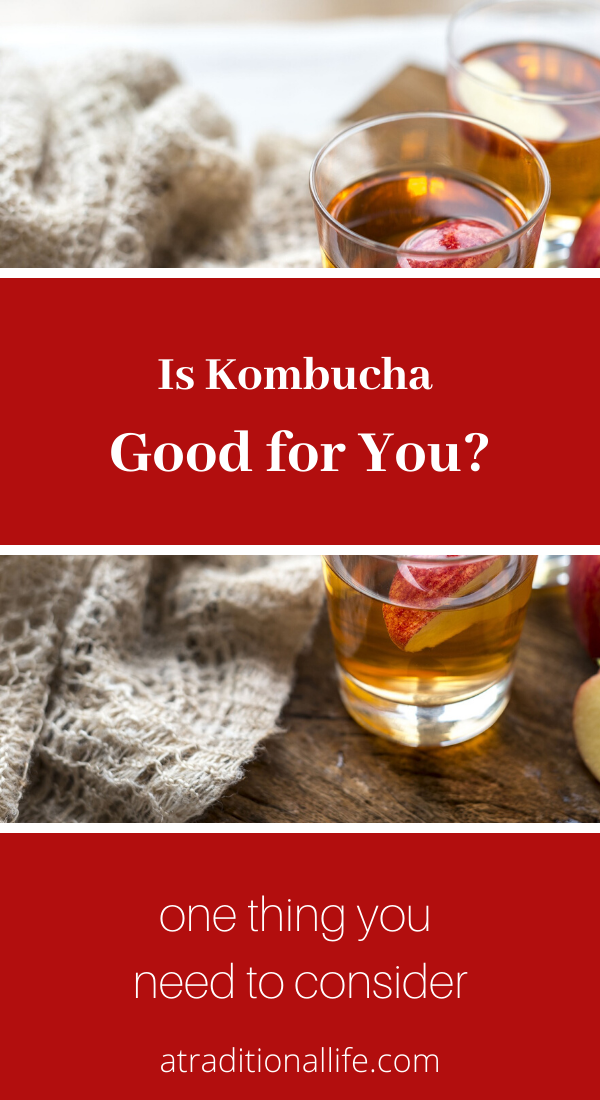 how is kombucha good for you? Or is it?