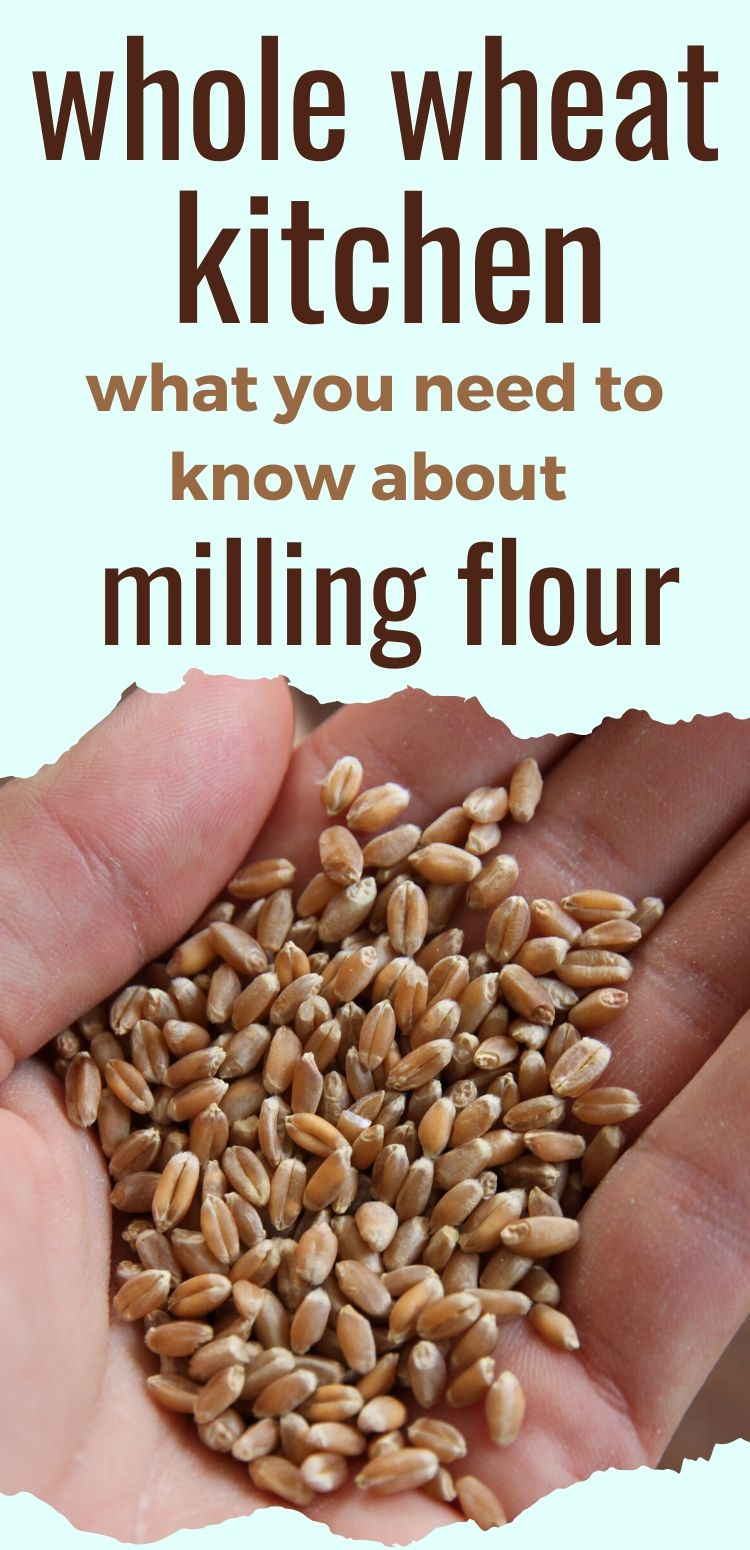 Make and mill your own flour from wheat berries